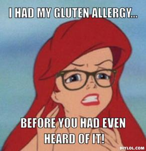 hipster-ariel-meme-generator-i-had-my-gluten-allergy-before-you-had-even-heard-of-it-8ee8b2
